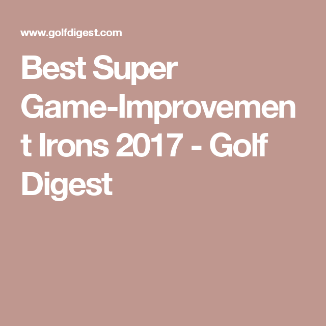 best golf irons 2017 game improvement