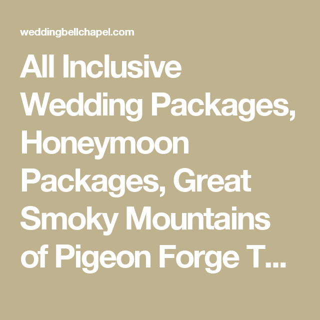 All Inclusive Wedding Packages Honeymoon Great Smoky Mountains Of Pigeon Forge Tennessee