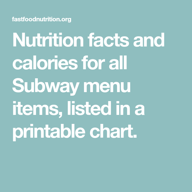 nutrition facts and calories for all subway menu items listed in a printable chart