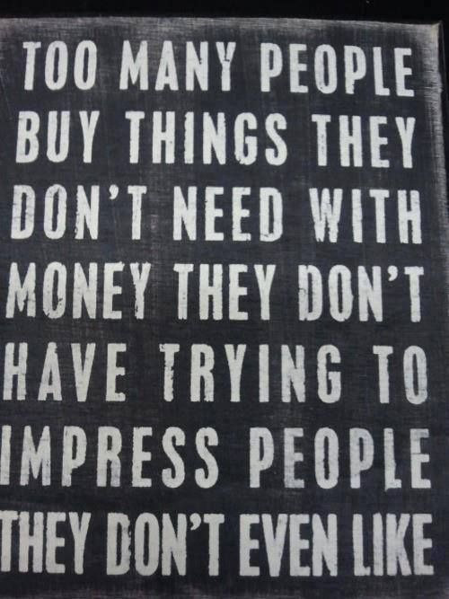 Too Many People Buy Things They Don T Need With Money They Don T