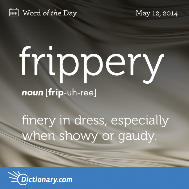 Nice Dictionary.comu0027s Word Of The Day   Frippery   Finery In Dress, Especially  When