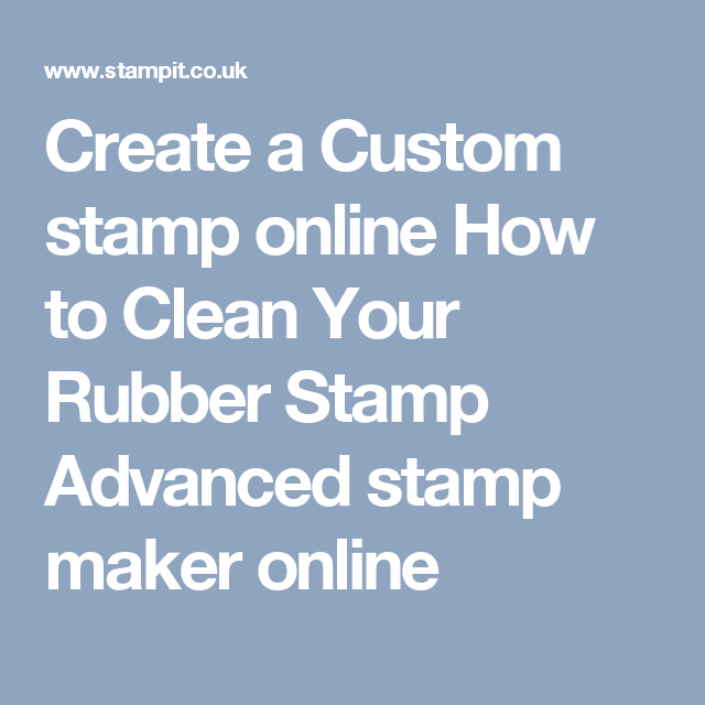 Create A Custom Stamp Online How To Clean Your Rubber Advanced Maker Estampado