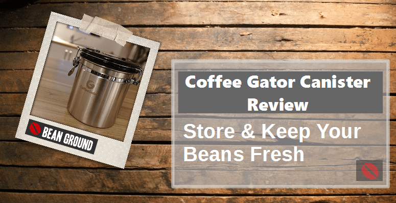 Coffee Gator Canister Review • Bean Ground Coffee