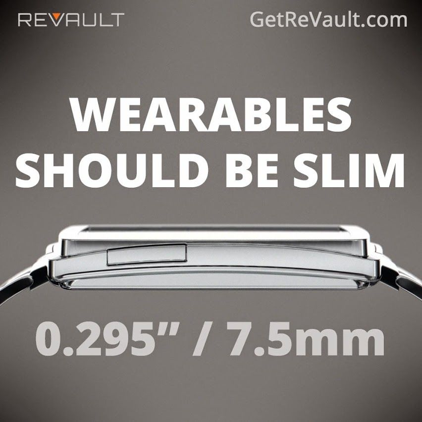 There is a general wearable trend towards thicker devices. We saw that as a challenge to create something more powerful and slimmer. ReVault is current on Indiegogo and can be ordered at 35% off retail. http://igg.me/at/revault