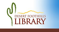 Welcome to the Desert Foothills Library www.dfla.org