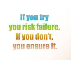 Google Image Result for http://1.bp.blogspot.com/-4h_vQTi1cUY/Uf7RW8abAeI/AAAAAAAAKvw/RdJP9k8AKmI/s1600/if-you-try-you-risk-failure.jpg