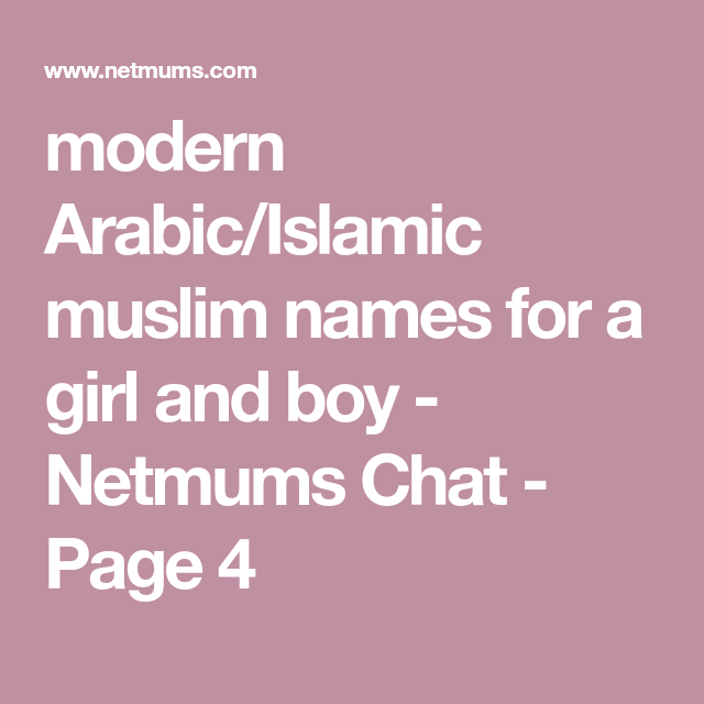 Modern Arabic Islamic Muslim Names For A Girl And Boy Netmums Chat Page 4 Modern Names For Boys Islamic Baby Names Muslim Baby Boy Names