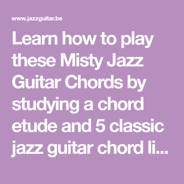 Learn how to play these Misty Jazz Guitar Chords by studying a chord ...