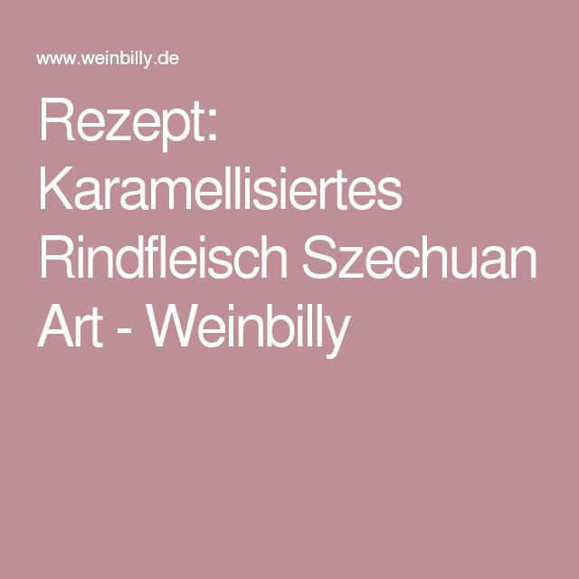 Rezept: Karamellisiertes Rindfleisch Szechuan Art - Weinbilly
