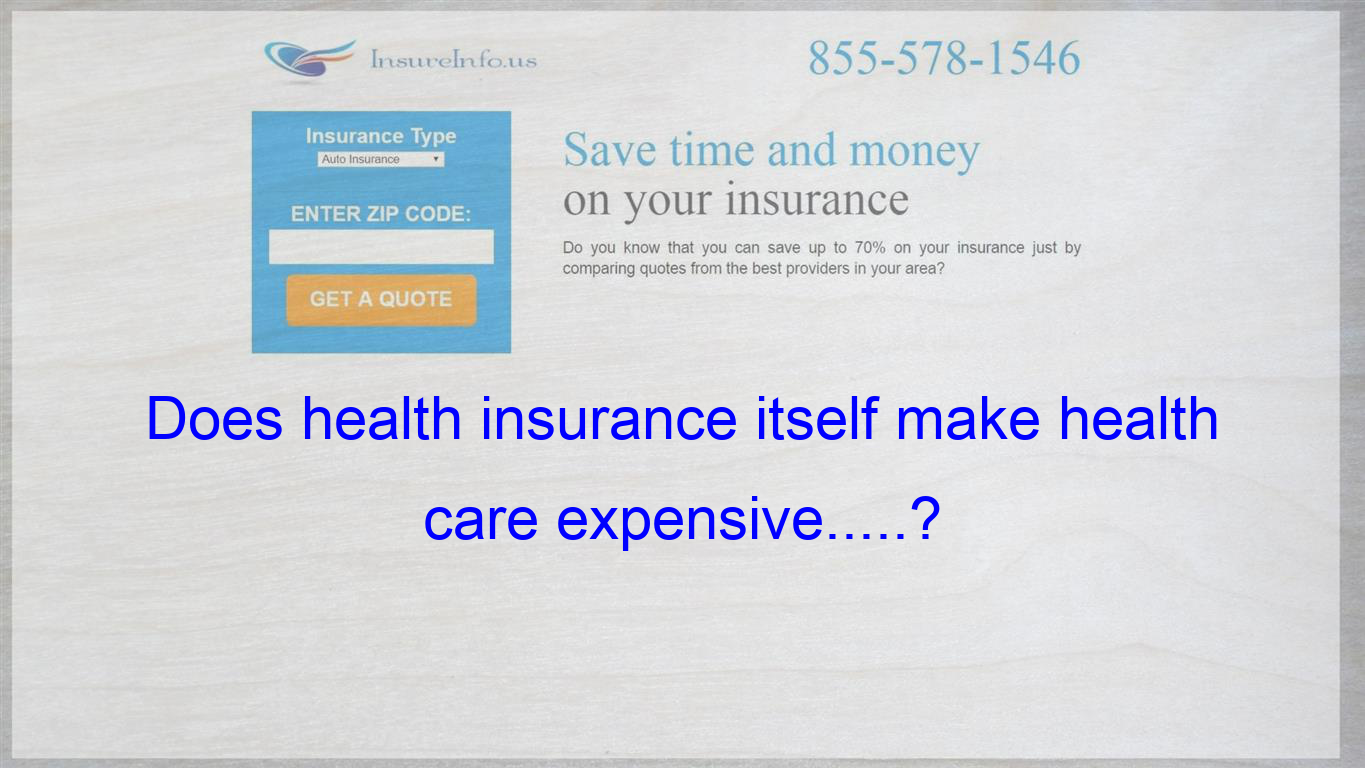 Or Is Health Care Expensive On Its Own Thereby Making Health