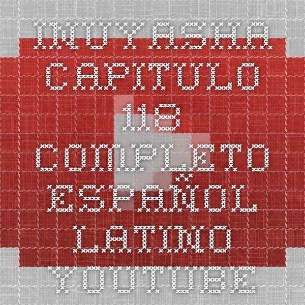 Inuyasha capitulo 118 Completo español latino - YouTube