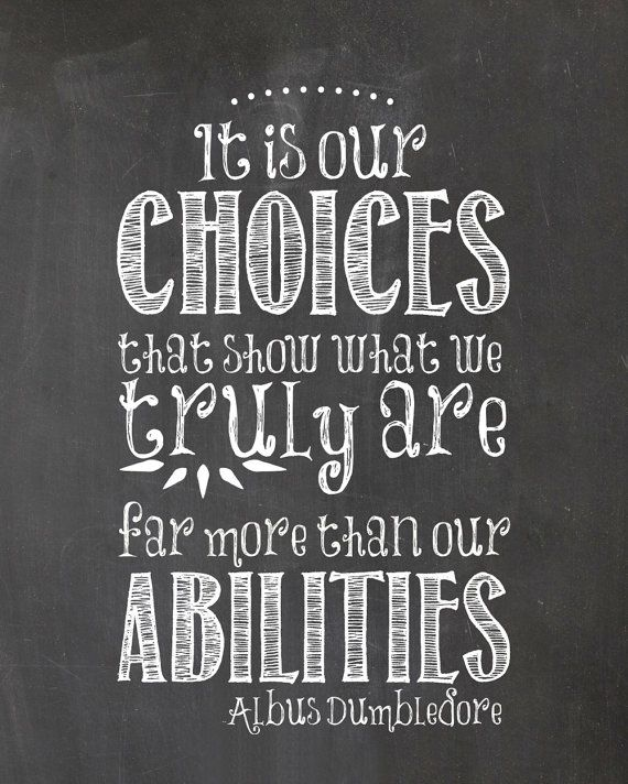 Image result for 'It is our choices, Harry, that show what we truly are, far more than our abilities.'