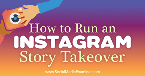 How to Run an Instagram Story Takeover https://goo.gl/OD83Ad...