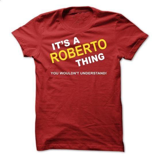 Its A Roberto Thing - #sorority tshirt #sweatshirt storage. MORE INFO => https://www.sunfrog.com/Names/Its-A-Roberto-Thing-ucpba.html?68278