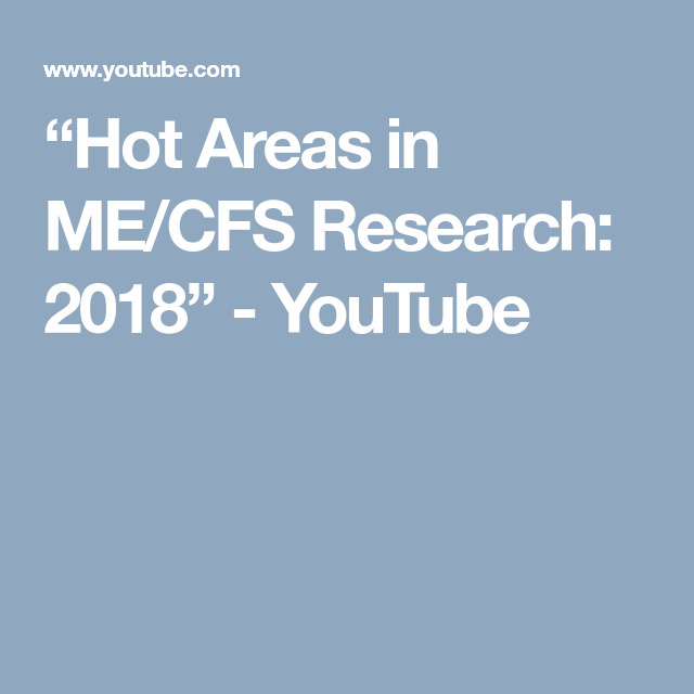 """Hot Areas in ME/CFS Research: 2018"""" - YouTube 