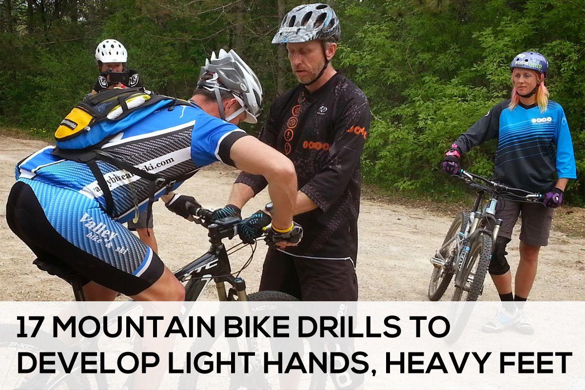 17 Mountain Bike Drills To Develop Light Hands Heavy Feet