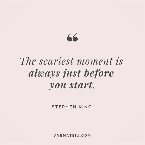 The scariest moment is always just before you start. Stephen King Quote 80 - Ave Mateiu
