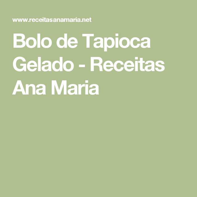 Bolo de Tapioca Gelado - Receitas Ana Maria