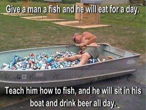 Teach him how to fish and he will sit in his boat and for Funny fishing lures