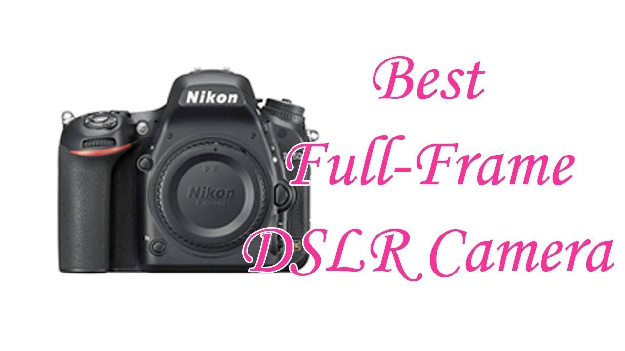Best Full Frame Dslr Cameras 2019 Top 5 List Digital Slr Camera Nikon