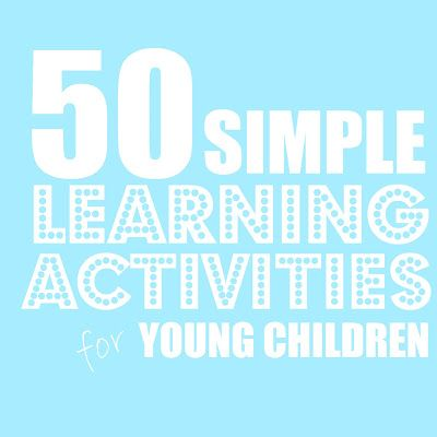 50 Simple Learning Activities for Young Children