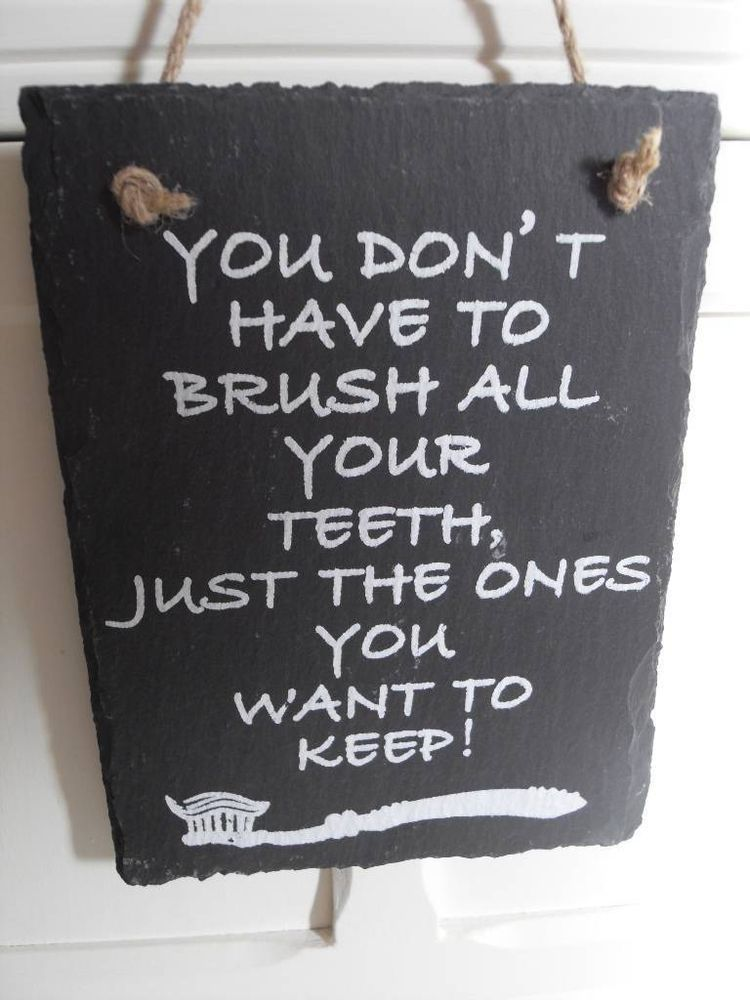 YOU DON'T HAVE TO BRUSH ALL YOUR TEETH CHIC N SHABBY  BLACK SLATE BATHROOM SIGN