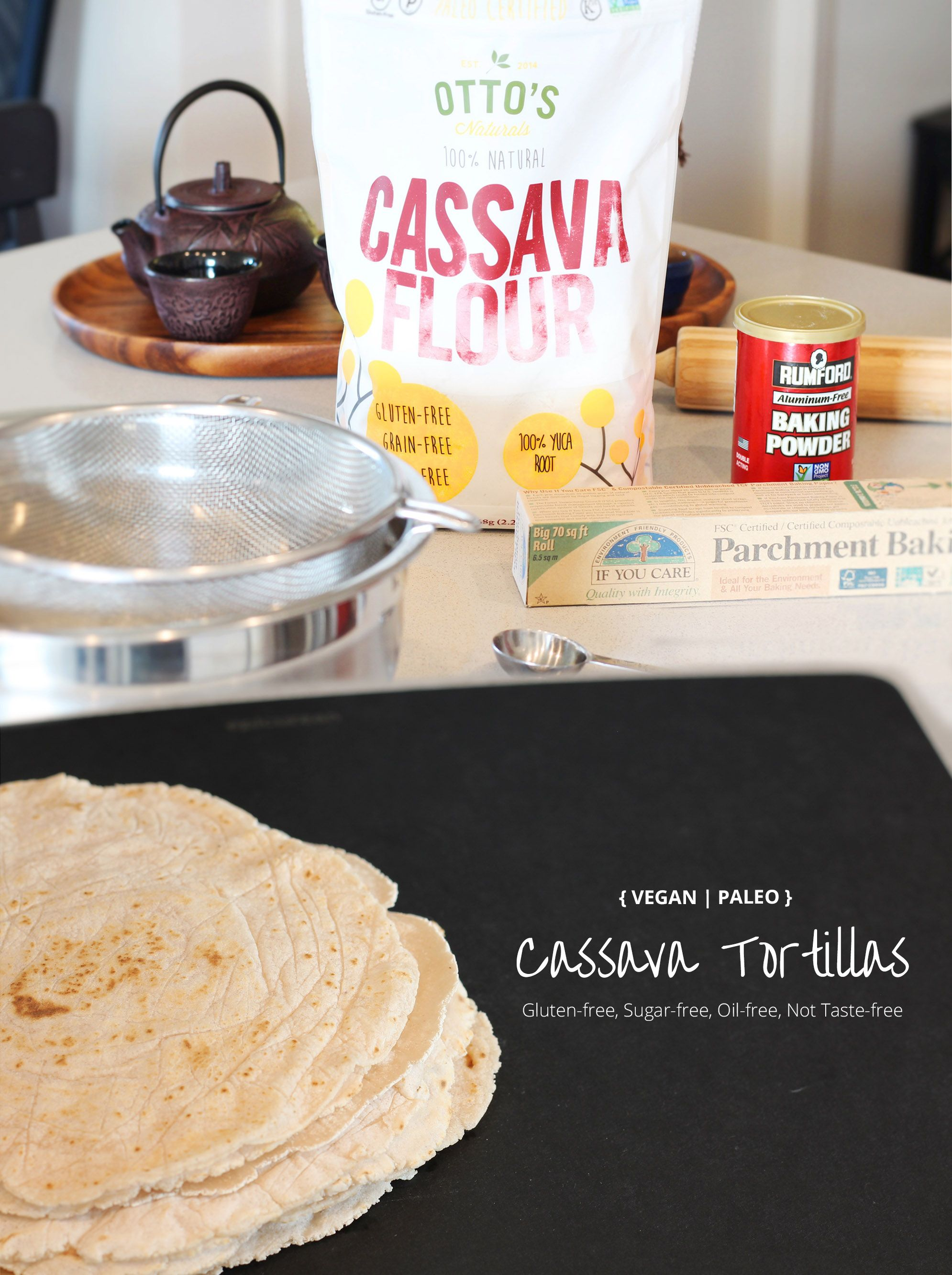 Ingredients:  2 cups Cassava flour 3/4 cups water  1 Tsp baking powder   1/2 hr. cook time  Makes approx. 9 wraps
