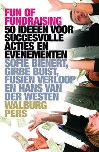 Fun of fundraising: 50 ideeën voor succesvolle acties en evenementen. Sofie Bienert et al.