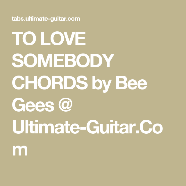 To Love Somebody Chords By Bee Gees Ultimate Guitar Guitar