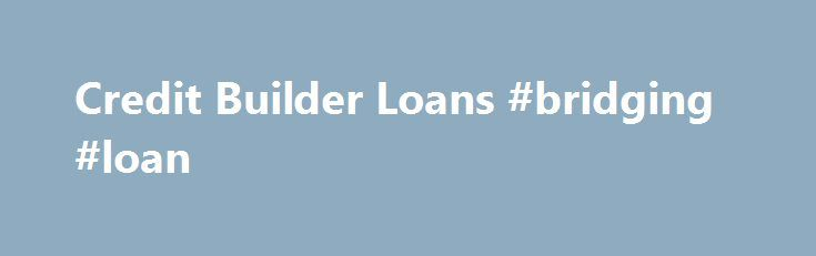 Credit Builder Loans #bridging #loan http\/\/nef2\/credit - interest free loan agreement template