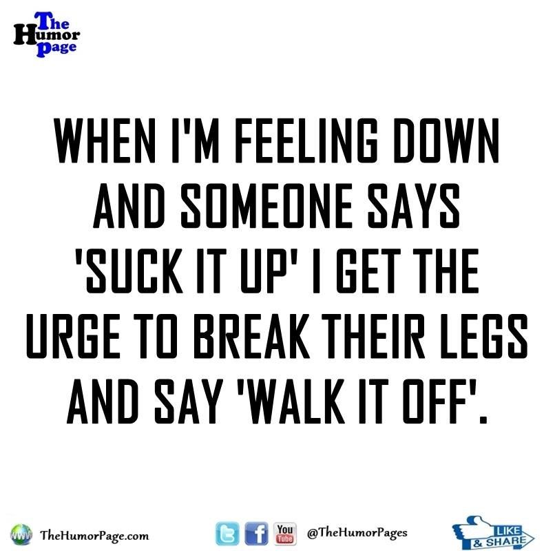 Walk It Off Funny Inspirational Quotes Snarky Quotes Sarcastic Quotes Funny