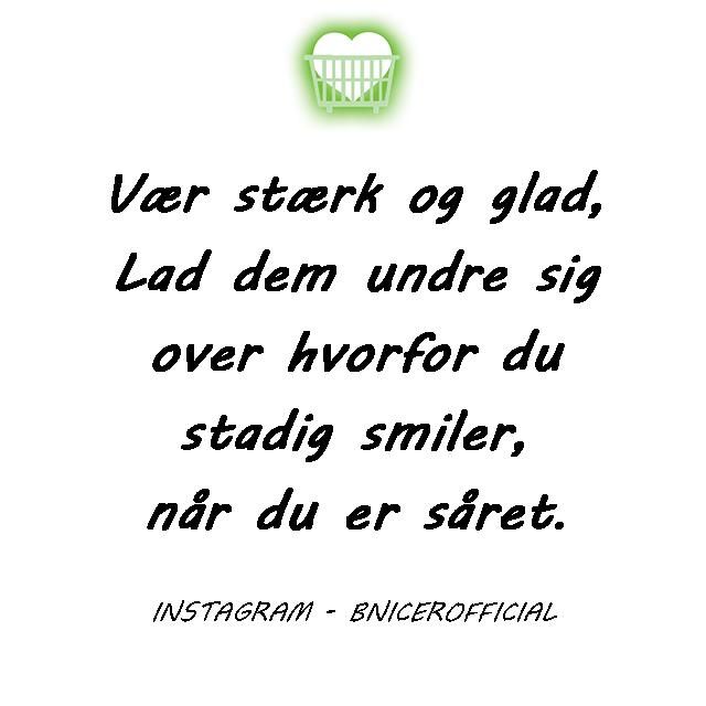vær stærk citater Vær stærk og glad, lad dem undre sig over, hvorfor du stadig  vær stærk citater