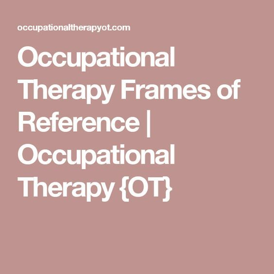 Occupational Therapy Frames of Reference | Occupational Therapy {OT ...