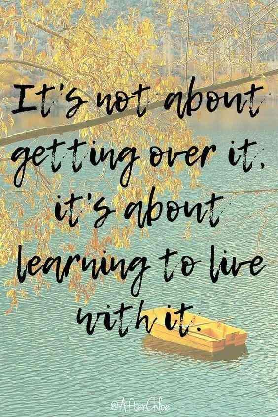 Es geht nicht darum, darüber hinwegzukommen, sondern darum zu lernen, damit zu leben.- Unbekannt ❤ It's not about getting over it it's about learning to live with it.- Unknown