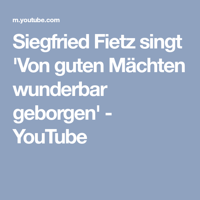 Siegfried Fietz Singt Von Guten Machten Wunderbar Geborgen Youtube Singen Orgelmusik Bergen