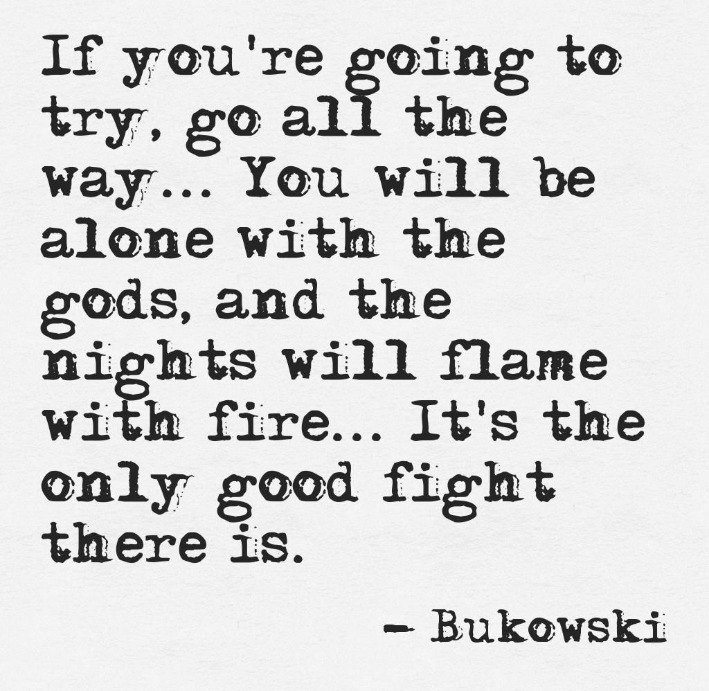 Go All The Way Bukowski Think Bigger Bukowski Poetry No Way