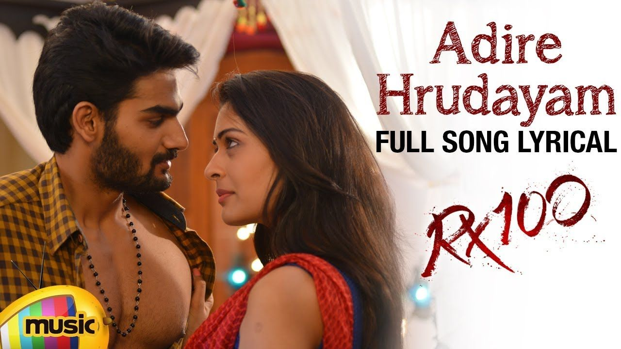 Adire Hrudayam Song Lyrics From Rx 100 Karthikeya Gummakonda Payal Rajput Songs Lyrics Song Lyrics