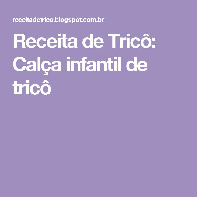 Receita de Tricô: Calça infantil de tricô | Bebê | Pinterest