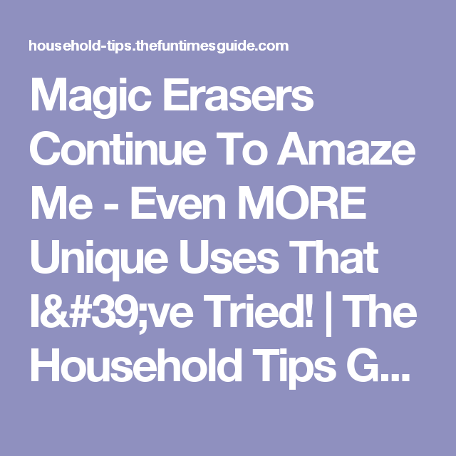 Magic Erasers Continue To Amaze Me - Even MORE Unique Uses That I've Tried! | The Household Tips Guide