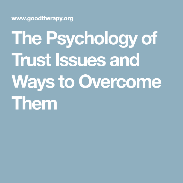 The Psychology of Trust Issues and Ways to Overcome Them | Reasons