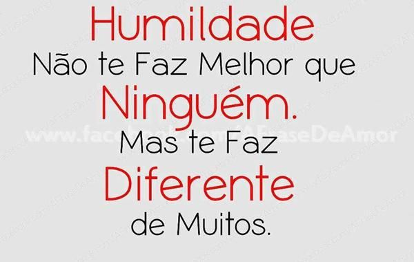 Humildade Não Te Faz Melhor Que Ninguém Mas Te Faz Diferente De
