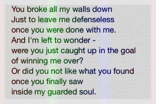 You Broke Down All My Walls And Just Left Me There Defenseless First Love Quotes You Broke Me Quotes You Destroyed Me