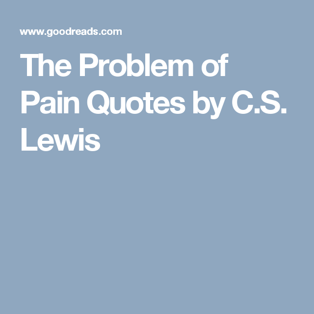 The Problem Of Pain Quotes By Cs Lewis About Words Pinterest
