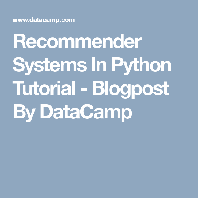 Recommender Systems In Python Tutorial - Blogpost By