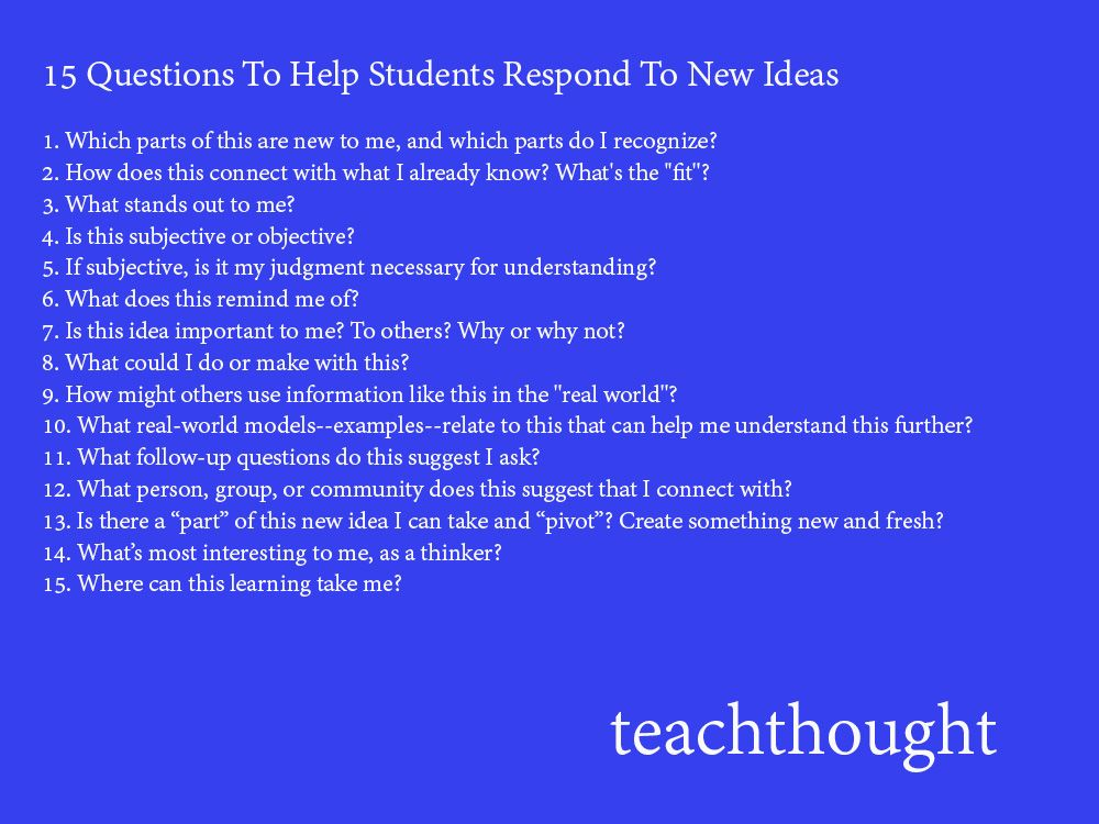 15 Questions To Help Students Respond To New Ideas Teachers