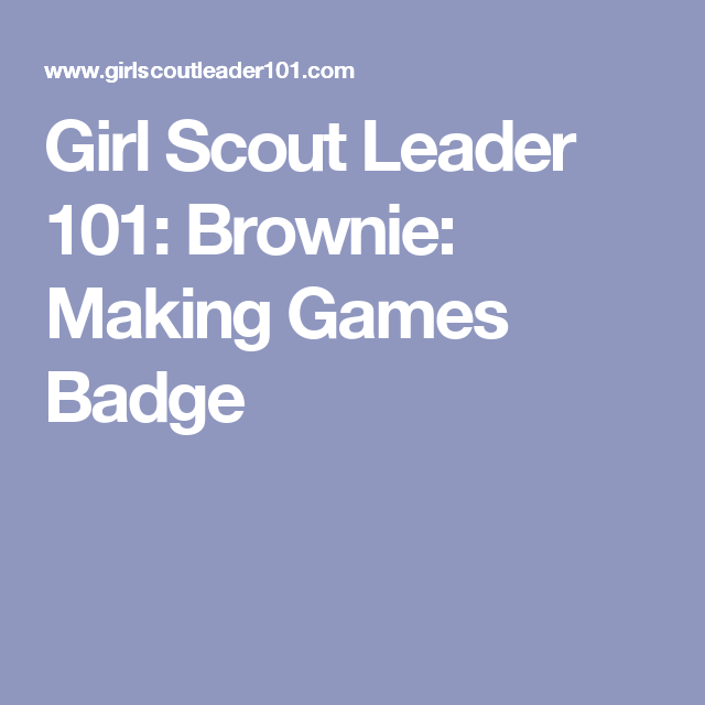 Girl Scout Leader 101: Brownie: Making Games Badge | Girl Scouts ...