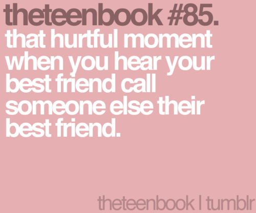 that hurtful moment when you hear your best friend call someone ...