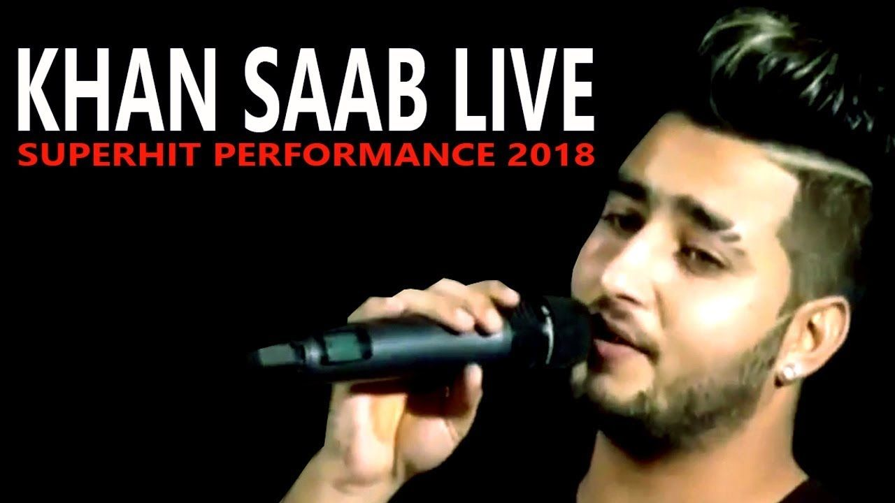 Sajna Khan Saab Live New Best Live Performance 2018 Saab