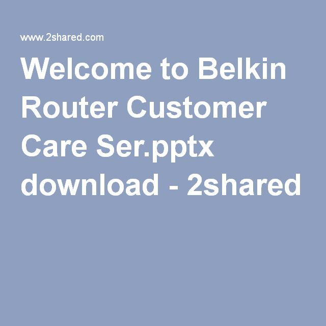 Welcome to Belkin Router Customer Care Ser.pptx download - 2shared
