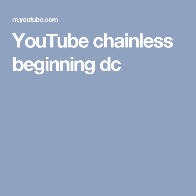 YouTube chainless beginning dc